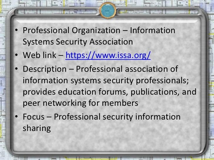 • Professional Organization – Information  Systems Security Association• Web link – https://www.issa.org/• Description – P...