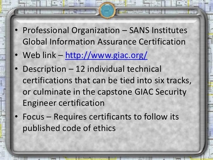 • Professional Organization – SANS Institutes  Global Information Assurance Certification• Web link – http://www.giac.org/...