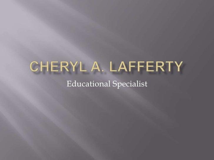 CHERYL A. LAFFERTY<br />Educational Specialist<br />