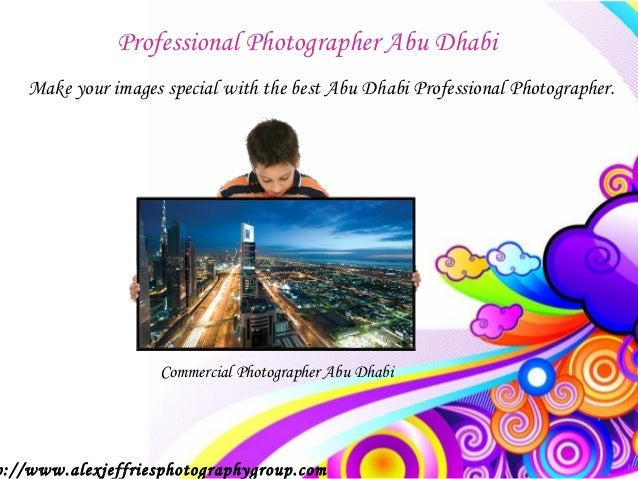 Professional Photographer Abu Dhabi    Make your images special with the best Abu Dhabi Professional Photographer.        ...