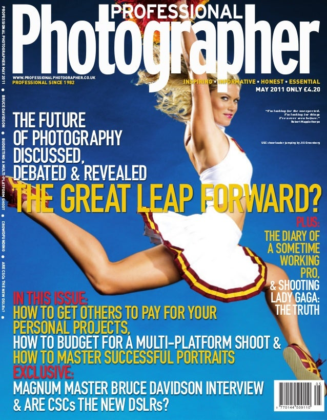 PROFESSIONAL PHOTOGRAPHER MAY 2011 ● BRUCE DAVIDSON ● BUDGETING A MULTI-PLATFORM SHOOT ● CROWDFUNDING ● ARE CSCs THE NEW D...
