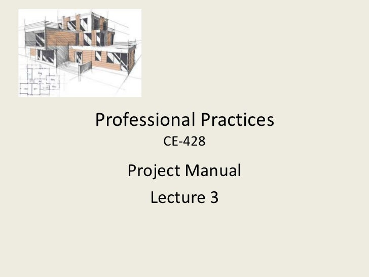 Professional Practices        CE-428    Project Manual       Lecture 3