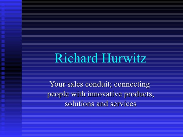 Richard Hurwitz Your sales conduit; connecting  people with innovative products, solutions and services