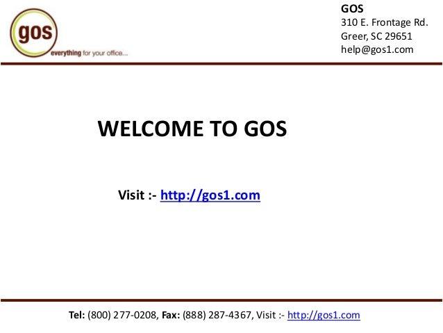 Tel: (800) 277-0208, Fax: (888) 287-4367, Visit :- http://gos1.com WELCOME TO GOS Visit :- http://gos1.com GOS 310 E. Fron...