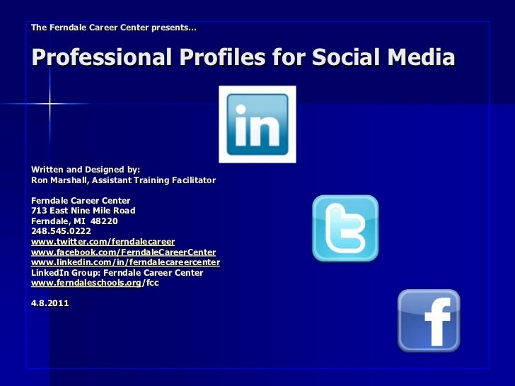 The Ferndale Career Center presents…Professional Profiles for Social MediaWritten and Designed by:Ron Marshall, Assistant ...
