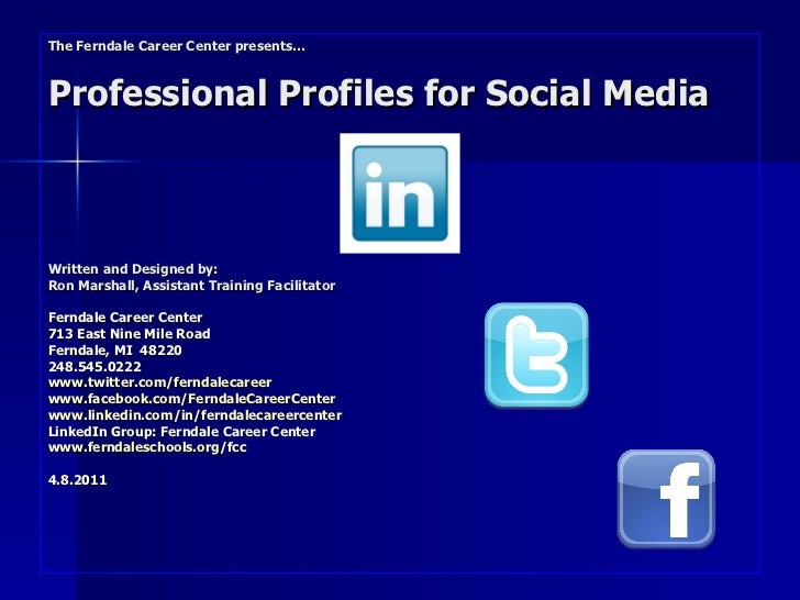 The Ferndale Career Center presents… Professional Profiles for Social Media Written and Designed by:  Ron Marshall, Assist...