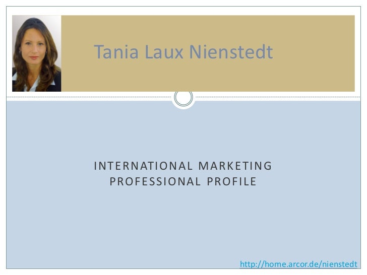 Tania Laux NienstedtINTERNATION AL MARKETI NG  PROFESSIONAL PROFILE                    http://home.arcor.de/nienstedt
