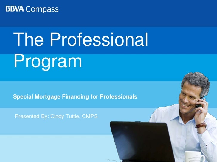1<br />The Professional Program<br />Special Mortgage Financing for Professionals<br />Presented By: Cindy Tuttle, CMPS<br />