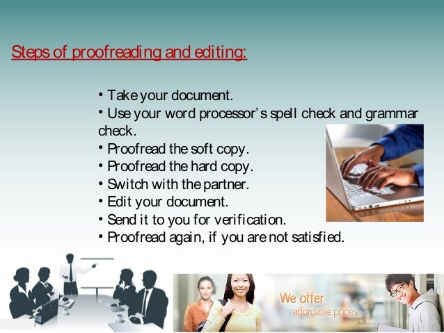 Stepsof proofreading and editing: • Takeyour document. • Useyour word processor'sspell check and grammar check. • Proofrea...