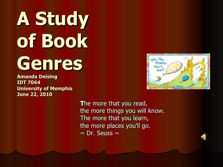 A Study of Book Genres Amanda Deising  IDT 7064 University of Memphis  June 22, 2010 T he more that you read, the more thi...