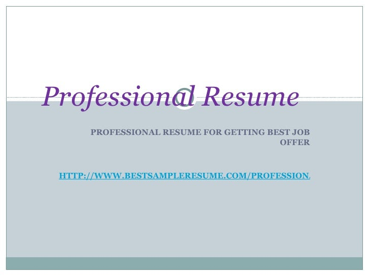 PROFESSIONAL RESUME FOR GETTING BEST JOB OFFER  HTTP://WWW.BESTSAMPLERESUME.COM/PROFESSIONAL-RESUMES.HTML Professional ...