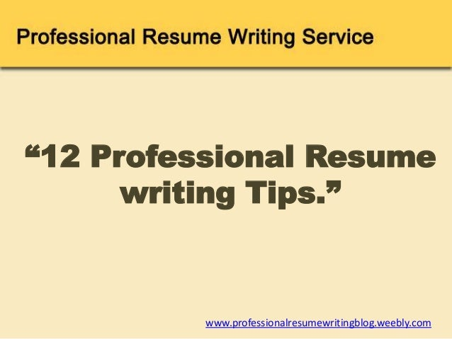 12 Professional Resume Writing Tips