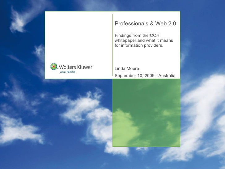 Professionals & Web 2.0 Findings from the CCH whitepaper and what it means for information providers. Linda Moore Septembe...