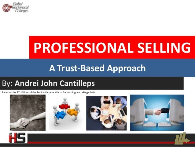 PROFESSIONAL SELLING                                          A Trust-Based ApproachBy: Andrei John CantillepsBased on the...