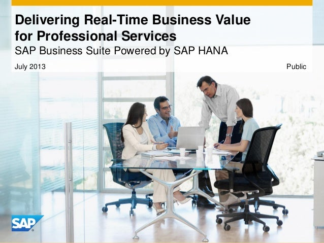 Delivering Real-Time Business Value for Professional Services SAP Business Suite Powered by SAP HANA July 2013 Public