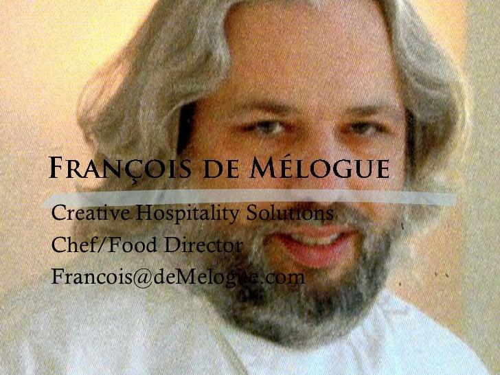 Creative Hospitality SolutionsChef/Food DirectorFrancois@deMelogue.com
