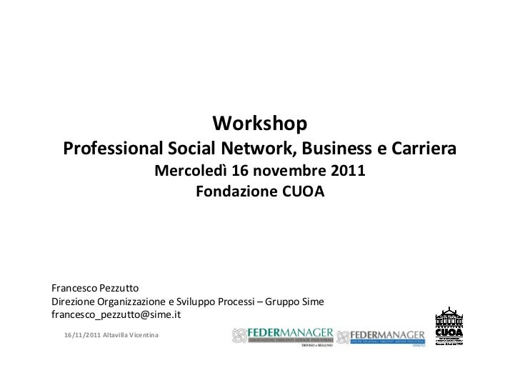 Workshop  ProfessionalSocialNetwork,BusinesseCarriera                              Mercoledì 16novembre2011        ...