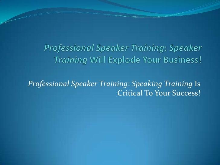 Professional Speaker Training: Speaker Training Will Explode Your Business!<br />Professional Speaker Training: Speaking T...