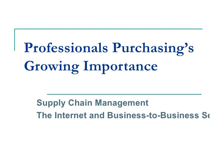 Professionals Purchasing'sGrowing Importance Supply Chain Management The Internet and Business-to-Business Sell
