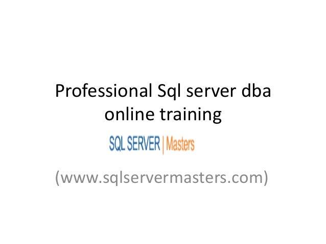 Professional Sql server dba      online training(www.sqlservermasters.com)