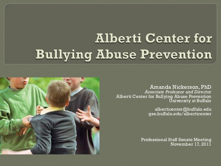 Amanda Nickerson, PhD             Associate Professor and DirectorAlberti Center for Bullying Abuse Prevention            ...