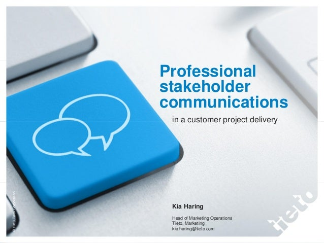 Professional stakeholder communications  © 2013 Tieto Corporation  in a customer project delivery  Kia Haring Head of Mark...