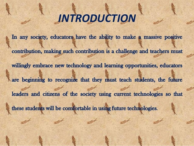 INTRODUCTIONIn any society, educators have the ability to make a massive positivecontribution, making such contribution is...