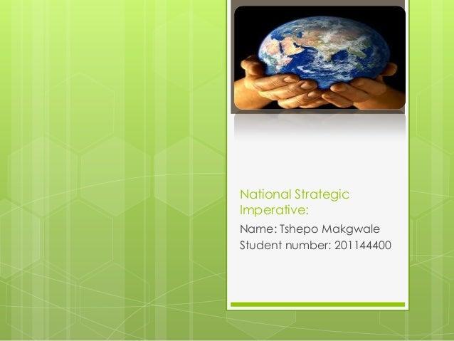 National StrategicImperative:Name: Tshepo MakgwaleStudent number: 201144400
