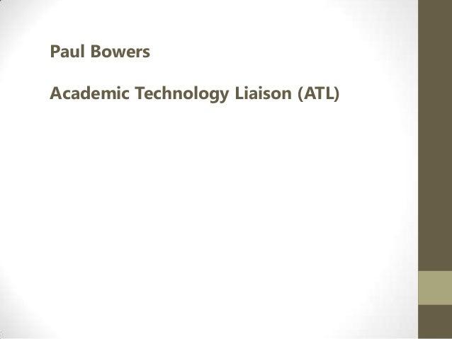 Paul Bowers Academic Technology Liaison (ATL)