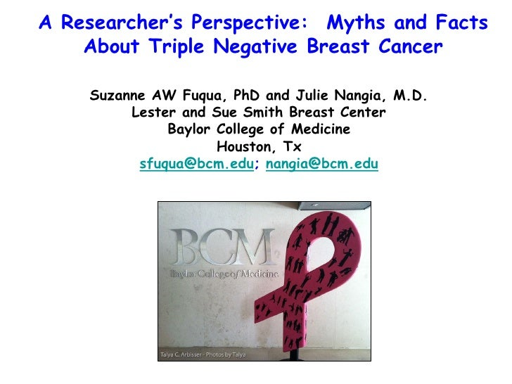 A Researcher's Perspective: Myths and Facts    About Triple Negative Breast Cancer    Suzanne AW Fuqua, PhD and Julie Nang...