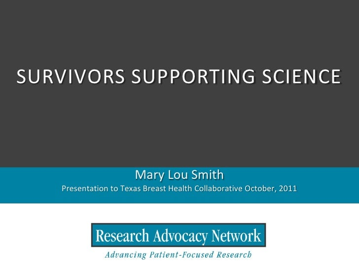 SURVIVORS SUPPORTING SCIENCE                      Mary Lou Smith   Presentation to Texas Breast Health Collaborative Octob...