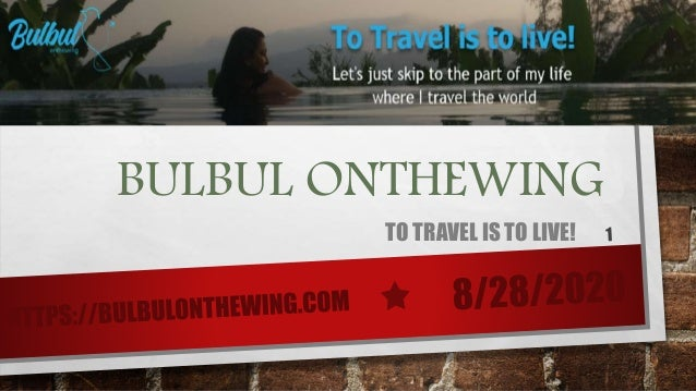 BULBUL ONTHEWING TO TRAVEL IS TO LIVE!