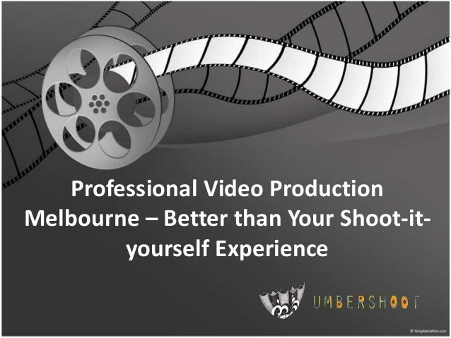 Professional Video Production Melbourne – Better than Your Shoot-ityourself Experience