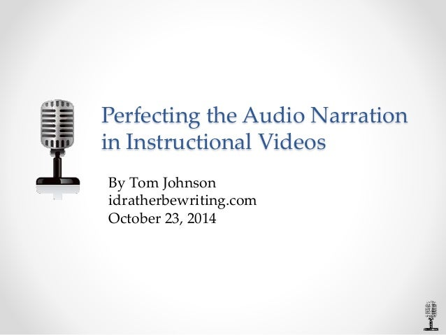 Perfecting the Audio Narration  in Instructional Videos  By Tom Johnson  idratherbewriting.com  October 23, 2014