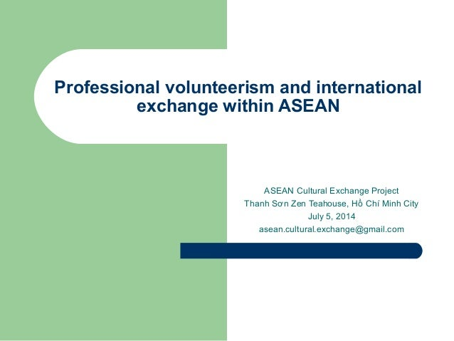 Professional volunteerism and international exchange within ASEAN ASEAN Cultural Exchange Project Thanh Sơn Zen Teahouse, ...