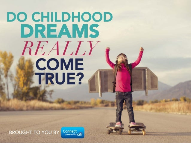 DO CHILDHOOD DREAMS  REALLY  COME  TRUE?  BROUGHT TO YOU BY