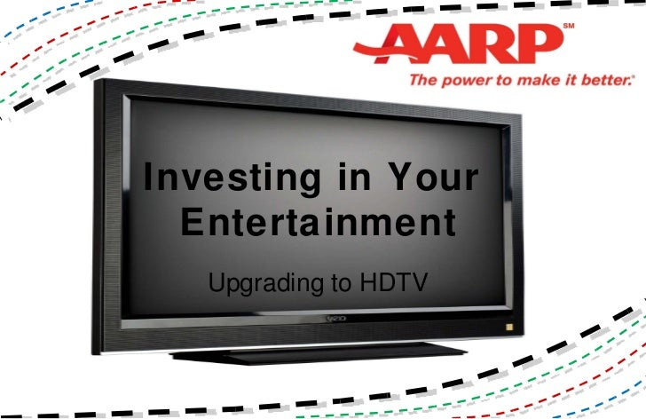 Investing in Your  Entertainment Upgrading to HDTV