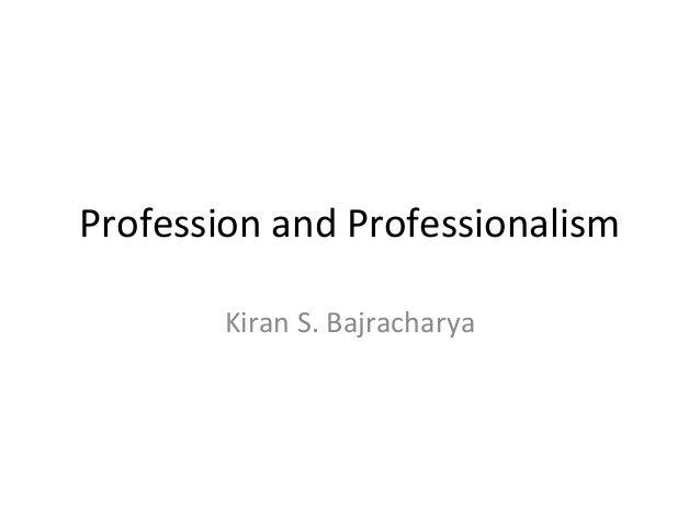 Profession and Professionalism Kiran S. Bajracharya