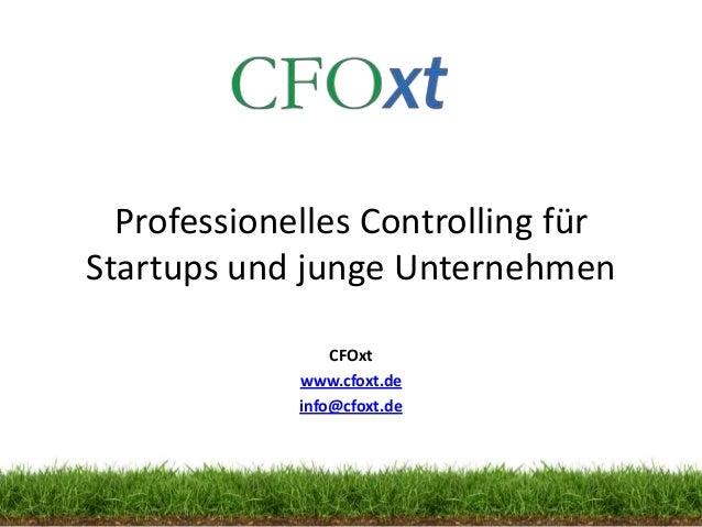 CFOxt  Professionelles Controlling fürStartups und junge Unternehmen                 CFOxt             www.cfoxt.de       ...