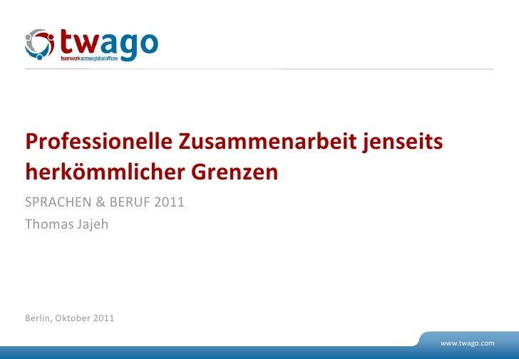Professionelle Zusammenarbeit jenseitsherkömmlicher GrenzenSPRACHEN & BERUF 2011Thomas JajehBerlin, Oktober 2011          ...