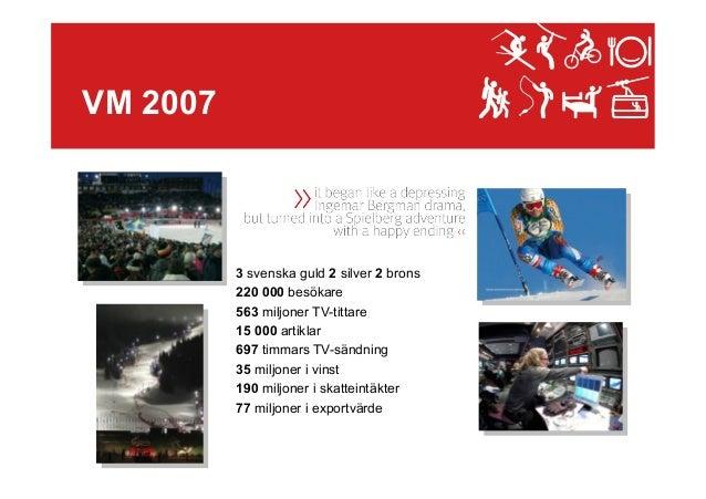 VM 2007  3 svenska guld 2 silver 2 brons 220 000 besökare 563 miljoner TV-tittare 15 000 artiklar 697 timmars TV-sändning ...