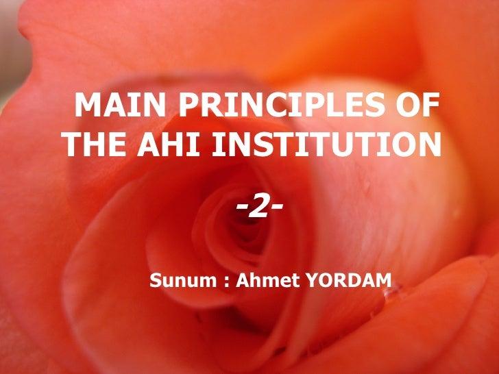 MAIN PRINCIPLES OF THE AHI INSTITUTION   -2- Sunum : Ahmet YORDAM