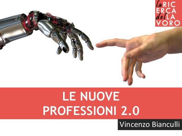 LE NUOVE PROFESSIONI 2.0 Vincenzo Bianculli