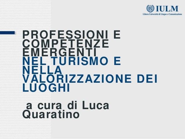 PROFESSIONI ECOMPETENZEEMERGENTINEL TURISMO ENELLAVALORIZZAZIONE DEILUOGHIa cura di LucaQuaratino