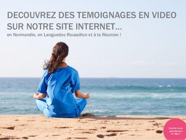 DECOUVREZ DES TEMOIGNAGES EN VIDEOSUR NOTRE SITE INTERNET…en Normandie, en Languedoc Roussillon et à la Réunion !Inscrivez...