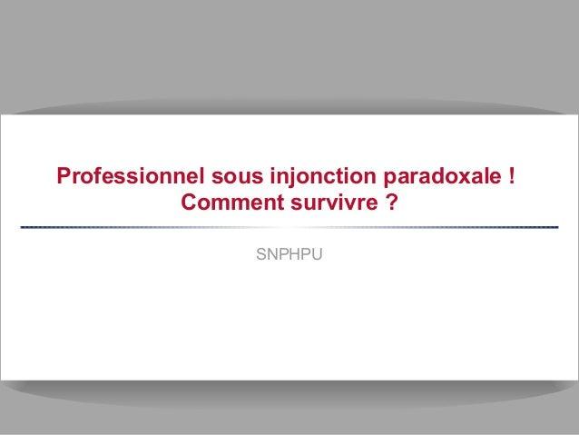 Professionnel sous injonction paradoxale ! Comment survivre ? SNPHPU