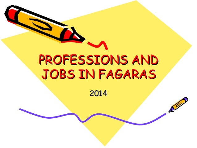 PROFESSIONS ANDPROFESSIONS AND JOBS IN FAGARASJOBS IN FAGARAS 20142014