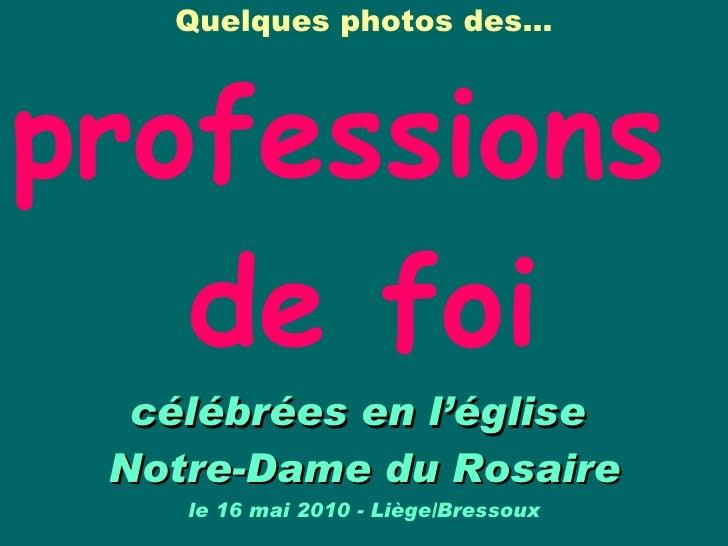 Quelques photos des…   professions  de foi célébrées en l'église  Notre-Dame du Rosaire le 16 mai 2010 - Liège/Bressoux