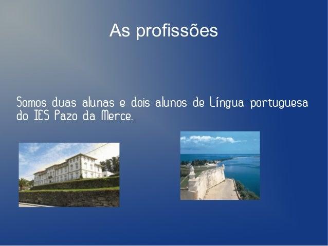 As profissões  Somos duas alunas e dois alunos de Língua portuguesa do IES Pazo da Merce.