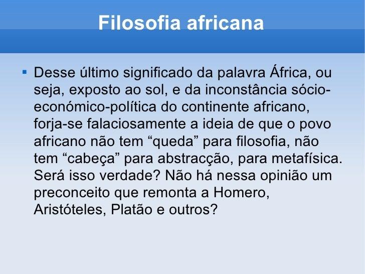 Filosofia africana <ul><li>Desse último significado da palavra África, ou seja, exposto ao sol, e da inconstância sócio-ec...